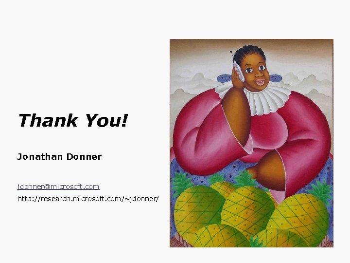 Thank You! Jonathan Donner jdonner@microsoft. com http: //research. microsoft. com/~jdonner/