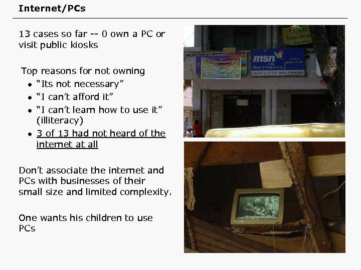 Internet/PCs 13 cases so far -- 0 own a PC or visit public kiosks