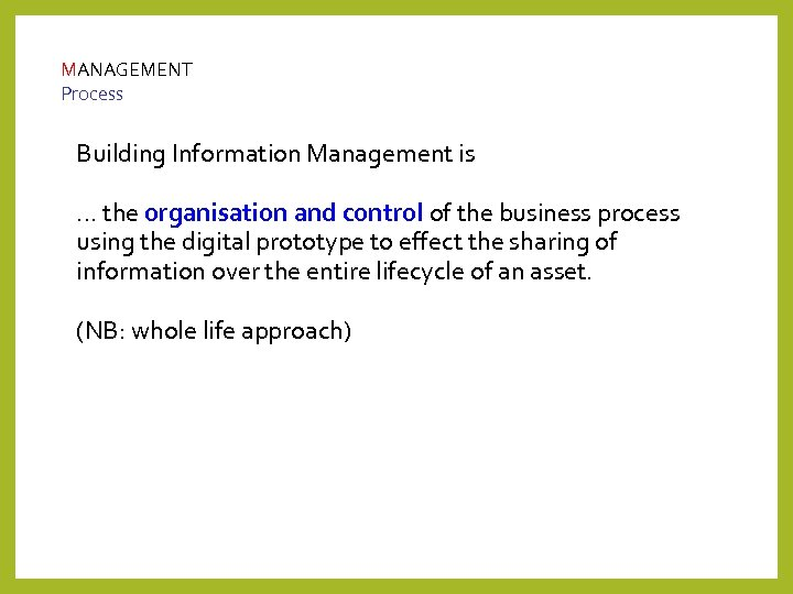 MANAGEMENT Process Building Information Management is. . . the organisation and control of the