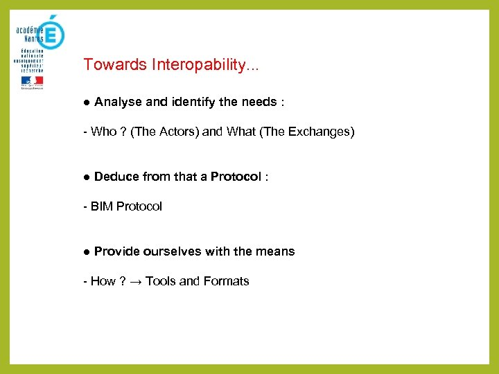 Towards Interopability. . . ● Analyse and identify the needs : - Who ?