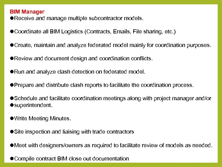 BIM Manager Receive and manage multiple subcontractor models. Coordinate all BIM Logistics (Contracts, Emails,