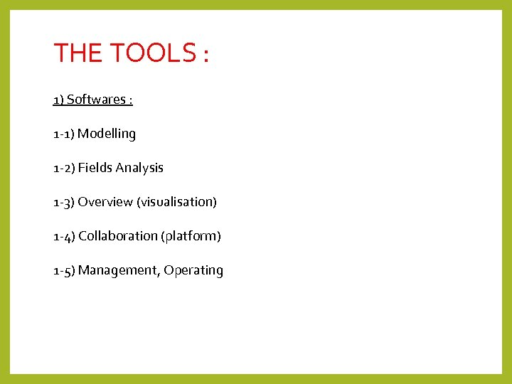 THE TOOLS : 1) Softwares : 1 -1) Modelling 1 -2) Fields Analysis 1