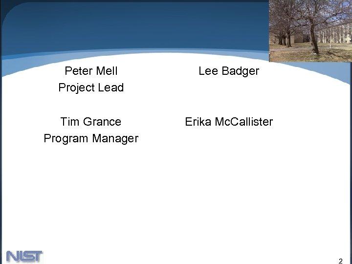 Peter Mell Project Lead Lee Badger Tim Grance Program Manager Erika Mc. Callister 2