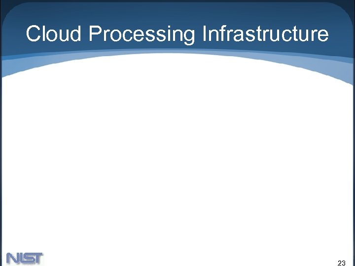 Cloud Processing Infrastructure 23
