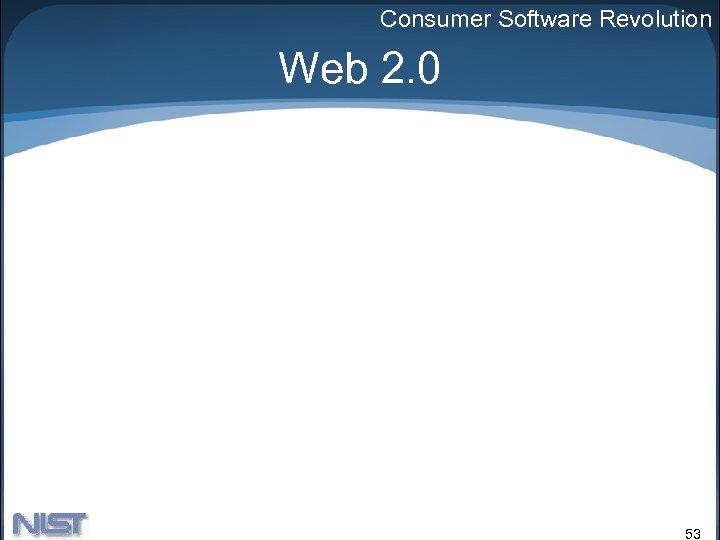 Consumer Software Revolution Web 2. 0 53