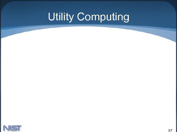 Utility Computing 57