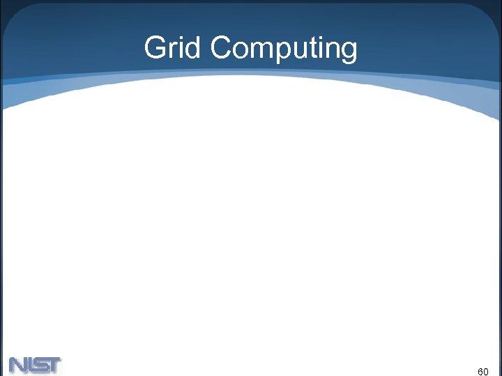 Grid Computing 60