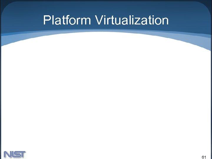 Platform Virtualization 61
