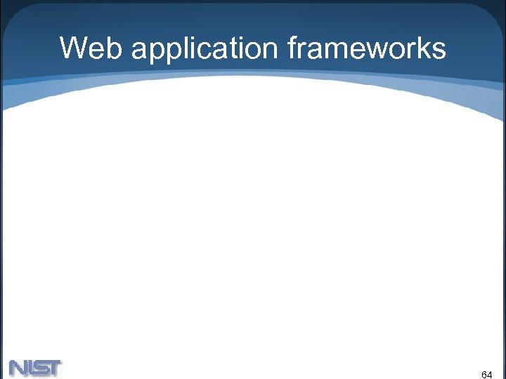 Web application frameworks 64