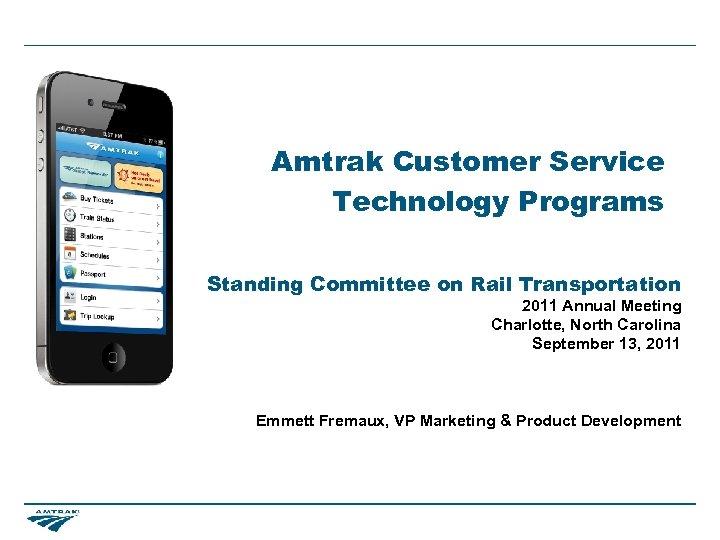 Amtrak Customer Service Technology Programs Standing Committee on Rail Transportation 2011 Annual Meeting Charlotte,