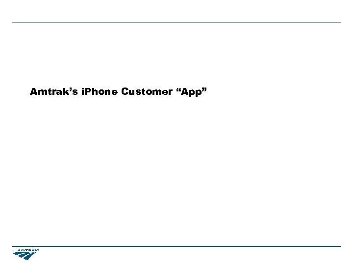 "Amtrak's i. Phone Customer ""App"""