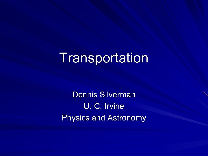 Transportation Dennis Silverman U. C. Irvine Physics and Astronomy