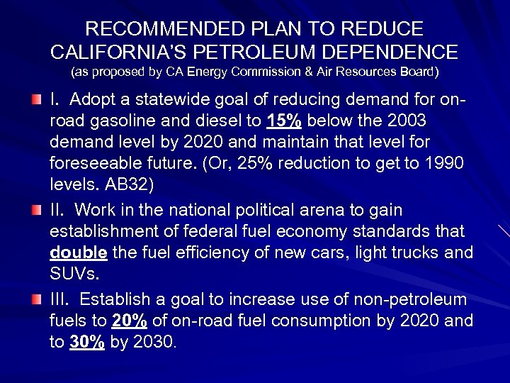 RECOMMENDED PLAN TO REDUCE CALIFORNIA'S PETROLEUM DEPENDENCE (as proposed by CA Energy Commission &