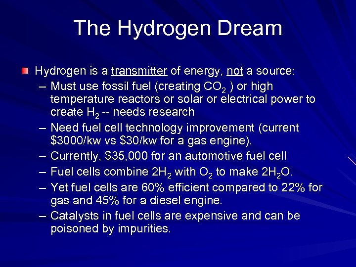 The Hydrogen Dream Hydrogen is a transmitter of energy, not a source: – Must