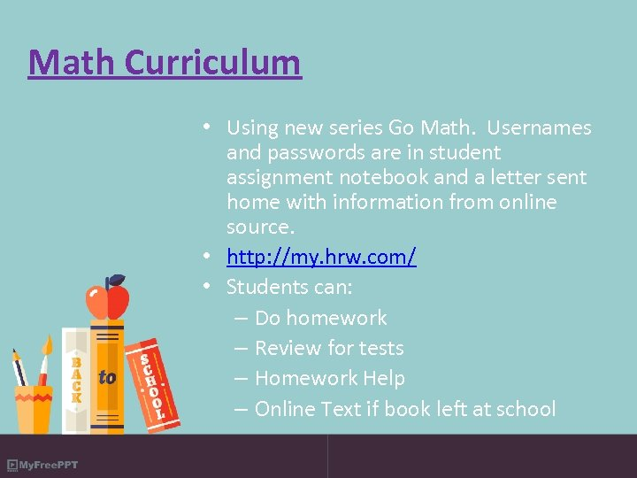 Math Curriculum • Using new series Go Math. Usernames and passwords are in student