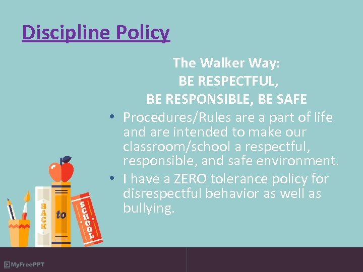 Discipline Policy The Walker Way: BE RESPECTFUL, BE RESPONSIBLE, BE SAFE • Procedures/Rules are