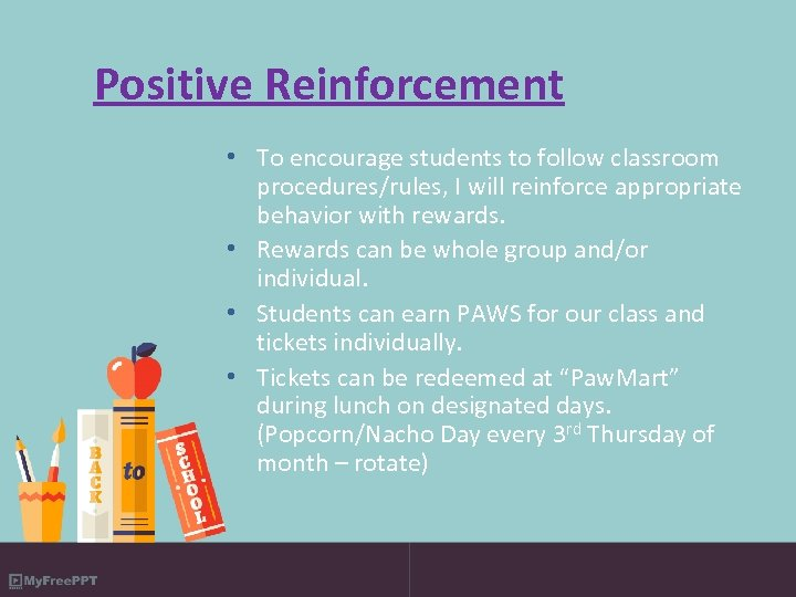 Positive Reinforcement • To encourage students to follow classroom procedures/rules, I will reinforce appropriate