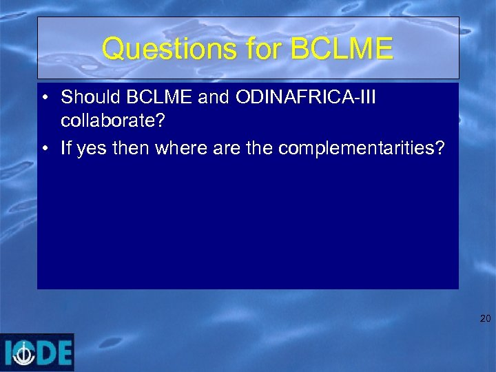 Questions for BCLME • Should BCLME and ODINAFRICA-III collaborate? • If yes then where