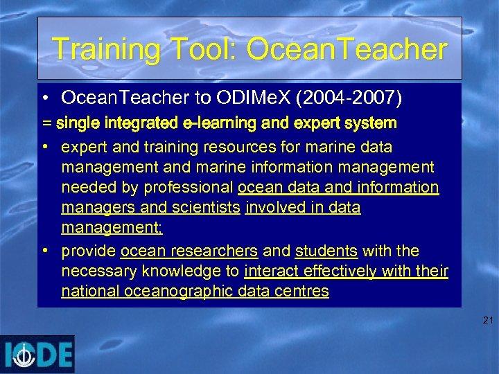 Training Tool: Ocean. Teacher • Ocean. Teacher to ODIMe. X (2004 -2007) = single