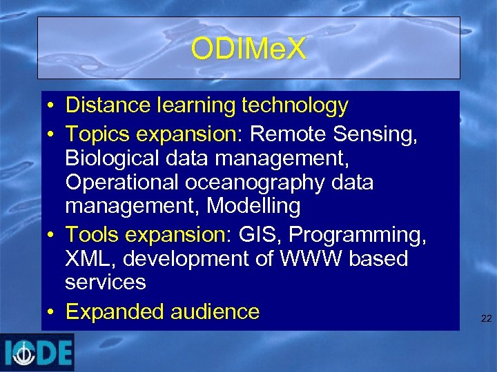 ODIMe. X • Distance learning technology • Topics expansion: Remote Sensing, Biological data management,