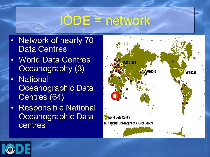 IODE = network • Network of nearly 70 Data Centres • World Data Centres