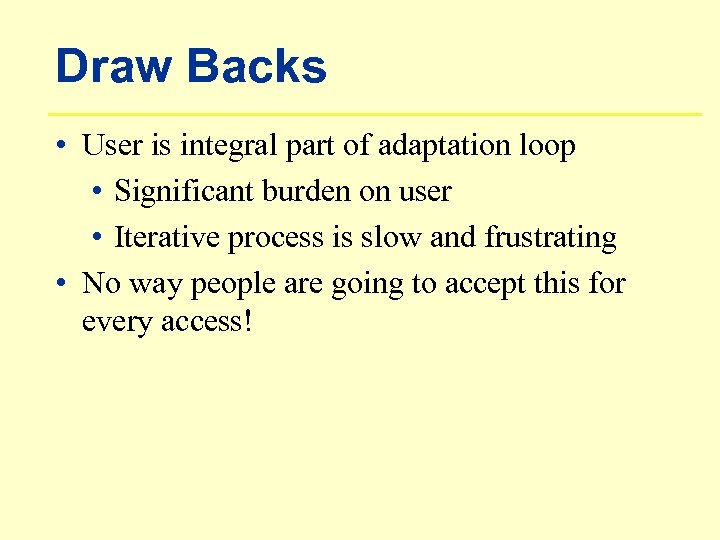 Draw Backs • User is integral part of adaptation loop • Significant burden on