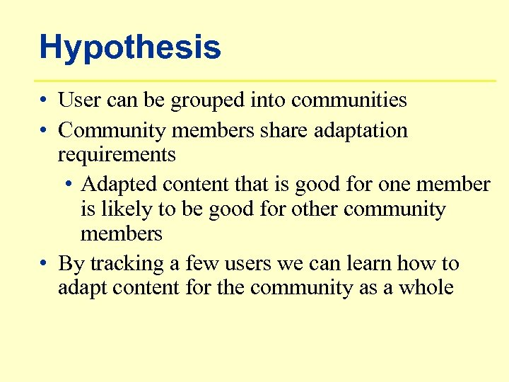 Hypothesis • User can be grouped into communities • Community members share adaptation requirements