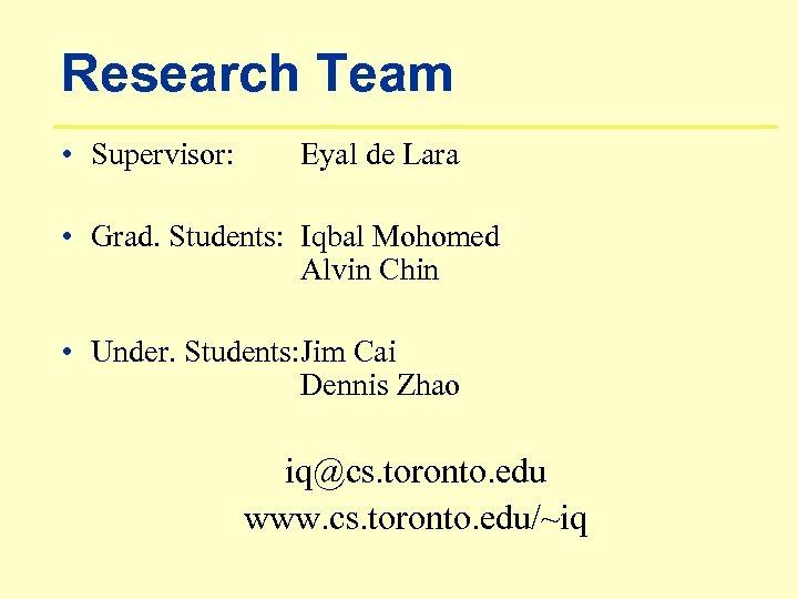 Research Team • Supervisor: Eyal de Lara • Grad. Students: Iqbal Mohomed Alvin Chin