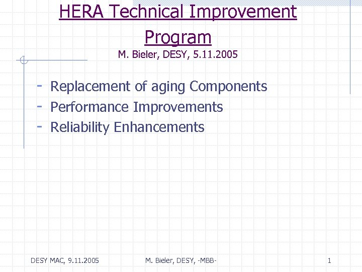 HERA Technical Improvement Program M. Bieler, DESY, 5. 11. 2005 - Replacement of aging