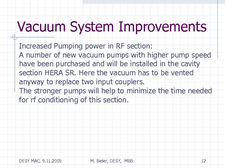 Vacuum System Improvements Increased Pumping power in RF section: A number of new vacuum