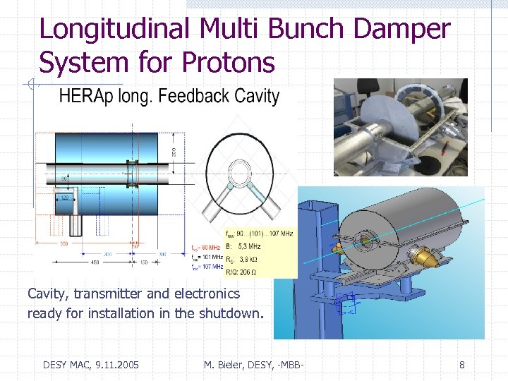 Longitudinal Multi Bunch Damper System for Protons Cavity, transmitter and electronics ready for installation