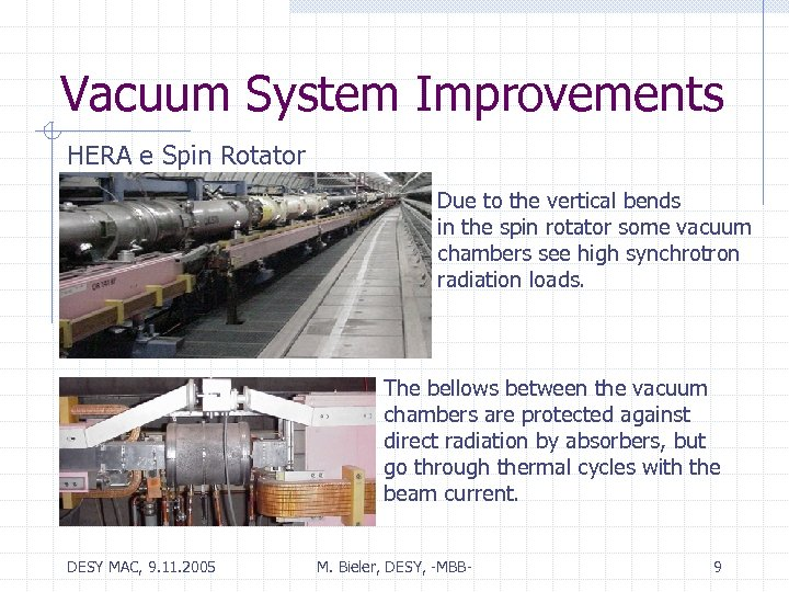 Vacuum System Improvements HERA e Spin Rotator Due to the vertical bends in the