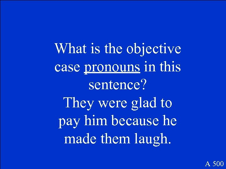 What is the objective case pronouns in this sentence? They were glad to pay