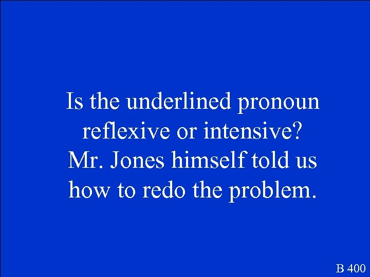 Is the underlined pronoun reflexive or intensive? Mr. Jones himself told us how to