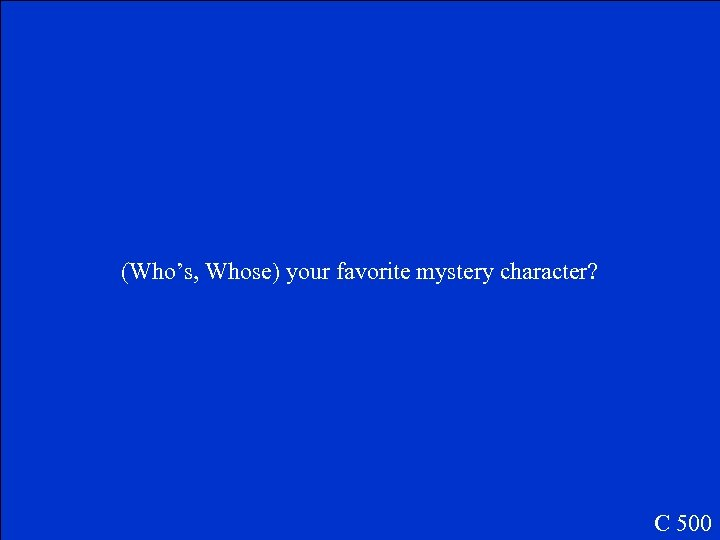 (Who's, Whose) your favorite mystery character? C 500
