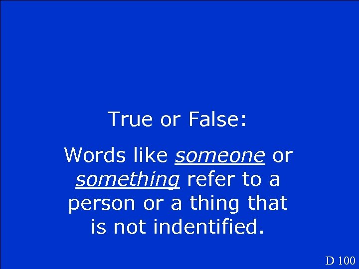 True or False: Words like someone or something refer to a person or a