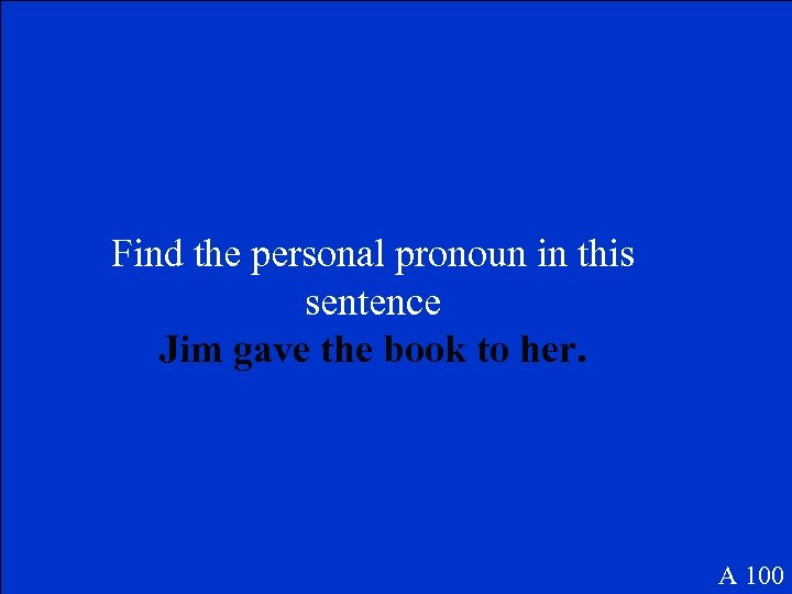 Find the personal pronoun in this sentence Jim gave the book to her. A