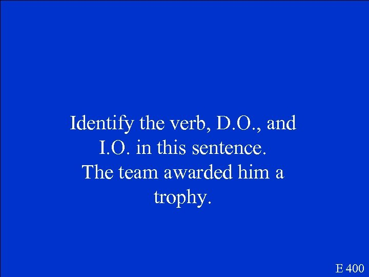 Identify the verb, D. O. , and I. O. in this sentence. The team