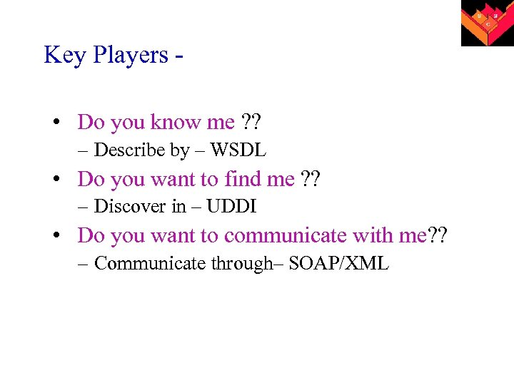 Key Players • Do you know me ? ? – Describe by – WSDL