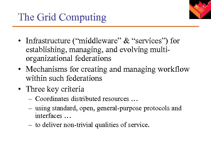 "The Grid Computing • Infrastructure (""middleware"" & ""services"") for establishing, managing, and evolving multiorganizational"