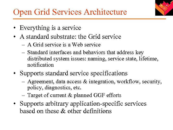 Open Grid Services Architecture • Everything is a service • A standard substrate: the