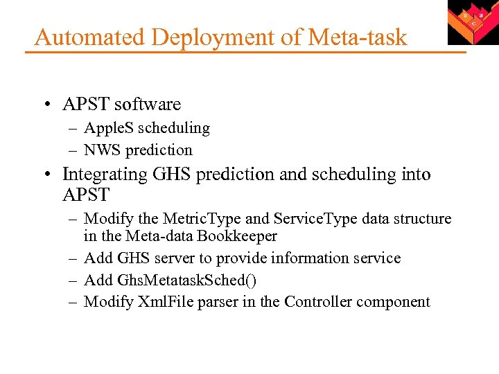 Automated Deployment of Meta-task • APST software – Apple. S scheduling – NWS prediction