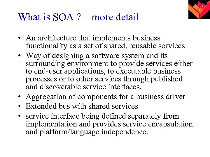 What is SOA ? – more detail • An architecture that implements business functionality