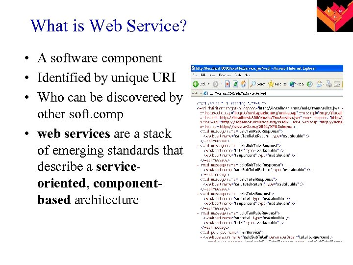 What is Web Service? • A software component • Identified by unique URI •