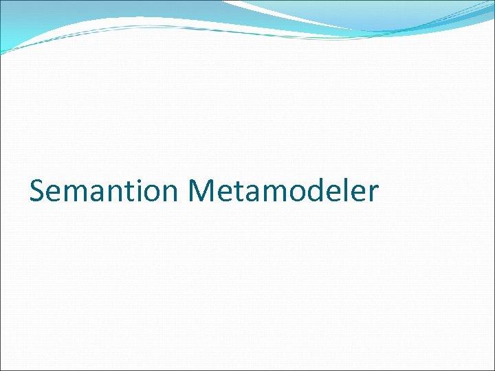 Semantion Metamodeler