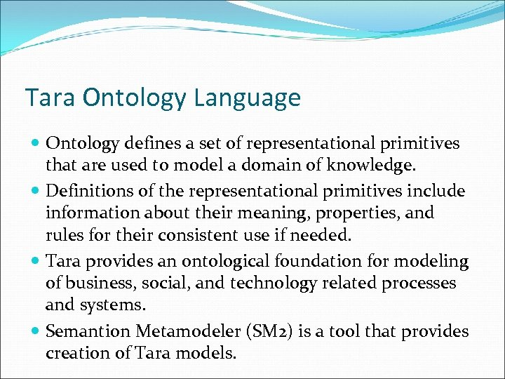 Tara Ontology Language Ontology defines a set of representational primitives that are used to