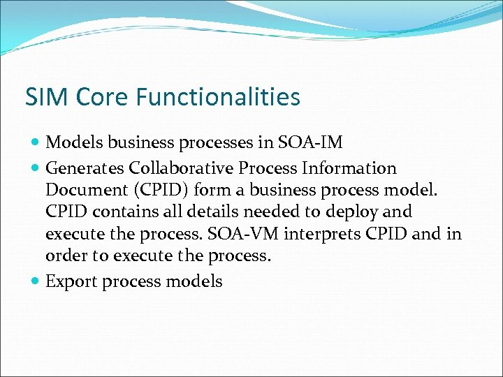 SIM Core Functionalities Models business processes in SOA-IM Generates Collaborative Process Information Document (CPID)