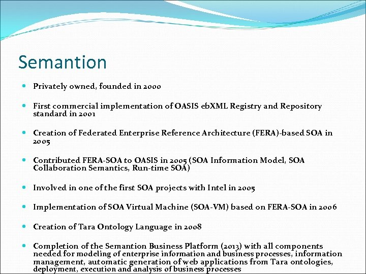 Semantion Privately owned, founded in 2000 First commercial implementation of OASIS eb. XML Registry
