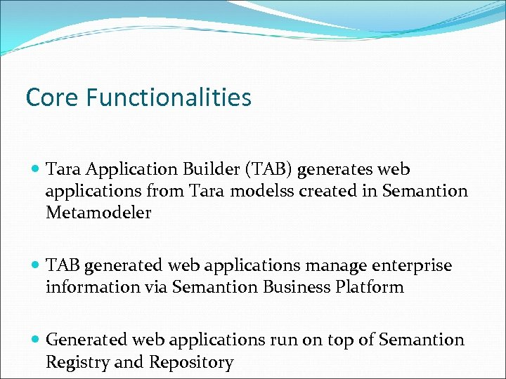 Core Functionalities Tara Application Builder (TAB) generates web applications from Tara modelss created in