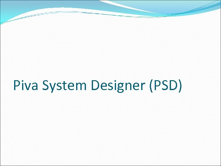 Piva System Designer (PSD)